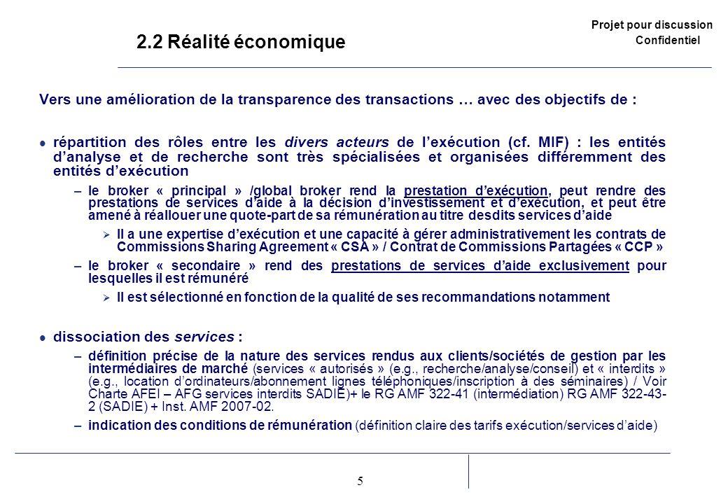 Projet pour discussion Confidentiel 5 2 2.2 Réalité économique Vers une amélioration de la transparence des transactions … avec des objectifs de : répartition des rôles entre les divers acteurs de lexécution (cf.