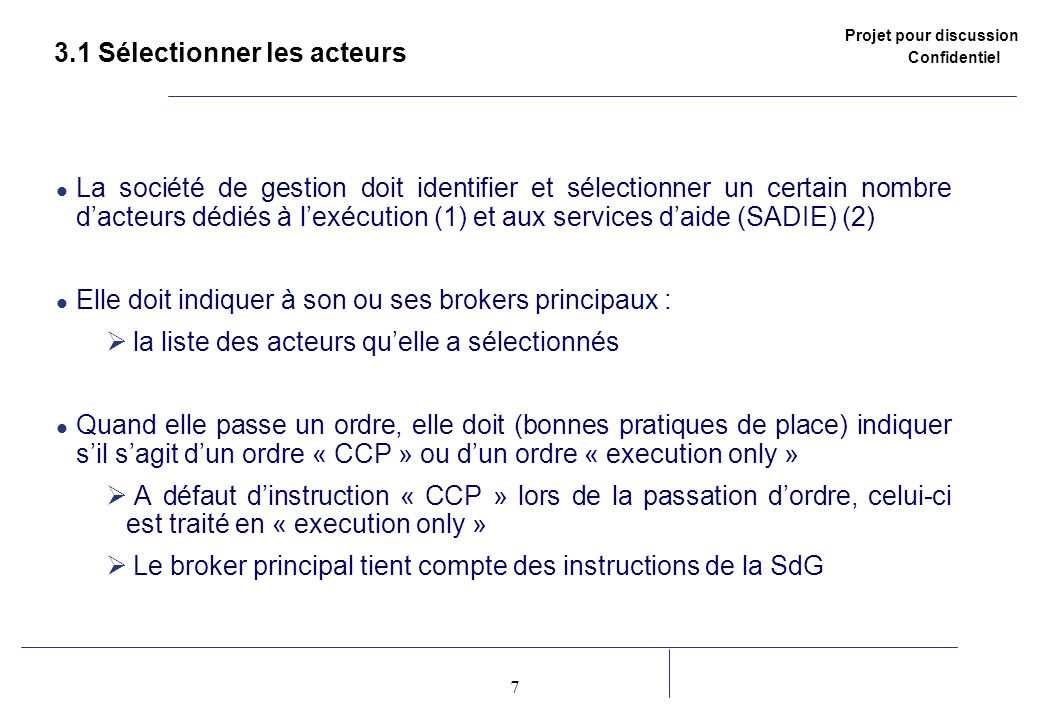 Projet pour discussion Confidentiel 7 2 3.1 Sélectionner les acteurs La société de gestion doit identifier et sélectionner un certain nombre dacteurs