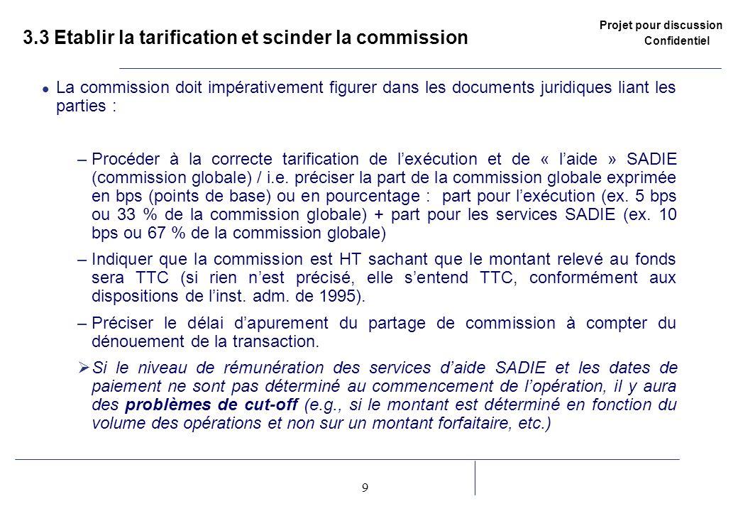 Projet pour discussion Confidentiel 9 2 3.3 Etablir la tarification et scinder la commission La commission doit impérativement figurer dans les docume