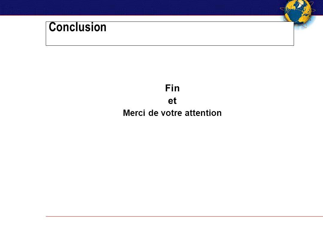 Conclusion Fin et Merci de votre attention