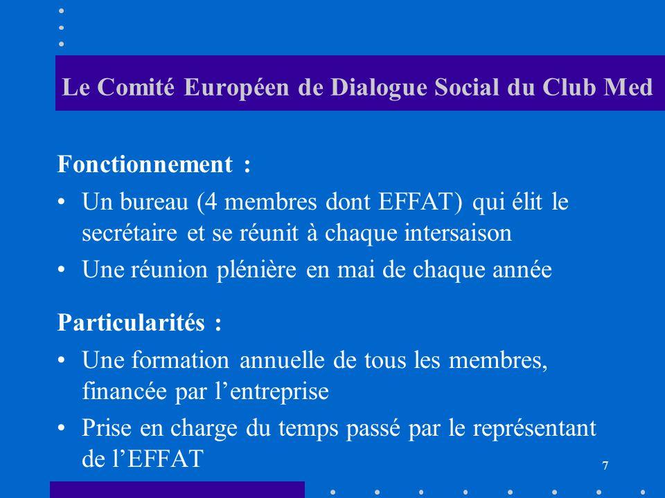 Le Comité Européen de Dialogue Social du Club Med Fonctionnement : Un bureau (4 membres dont EFFAT) qui élit le secrétaire et se réunit à chaque intersaison Une réunion plénière en mai de chaque année Particularités : Une formation annuelle de tous les membres, financée par lentreprise Prise en charge du temps passé par le représentant de lEFFAT 7