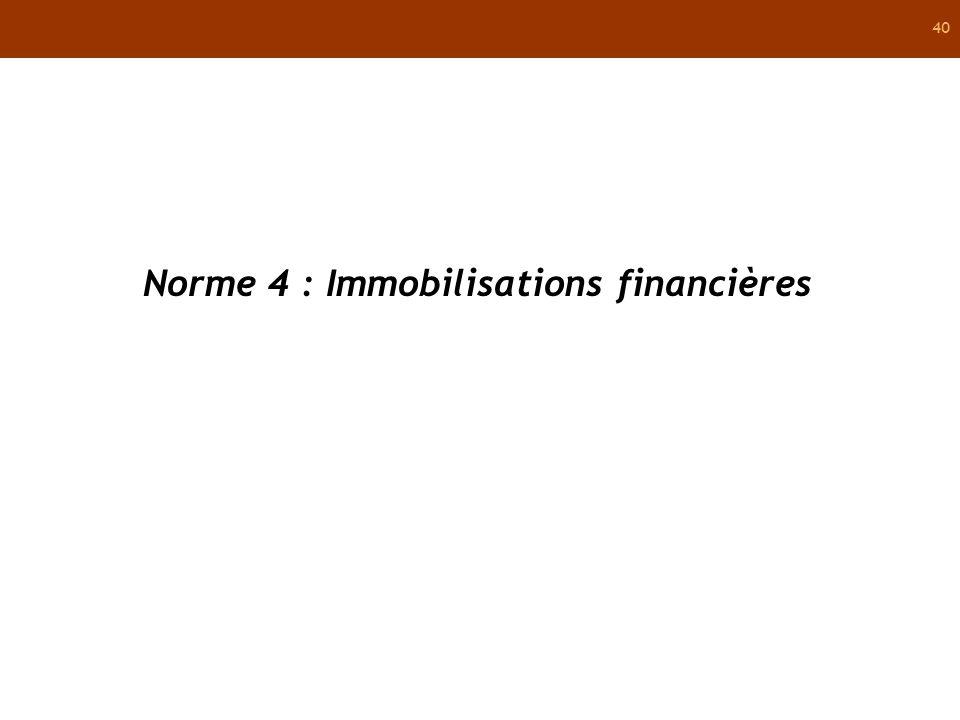 40 Norme 4 : Immobilisations financières