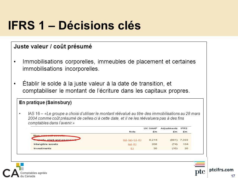 IFRS 1 – Décisions clés Juste valeur / coût présumé Immobilisations corporelles, immeubles de placement et certaines immobilisations incorporelles. Ét