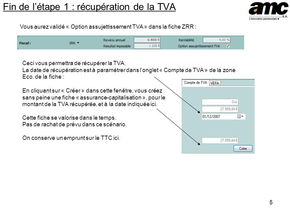 5 Fin de létape 1 : récupération de la TVA Vous aurez validé « Option assujettissement TVA » dans la fiche ZRR : Ceci vous permettra de récupérer la T