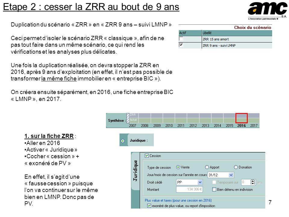 7 Etape 2 : cesser la ZRR au bout de 9 ans Duplication du scénario « ZRR » en « ZRR 9 ans – suivi LMNP » Ceci permet disoler le scénario ZRR « classiq