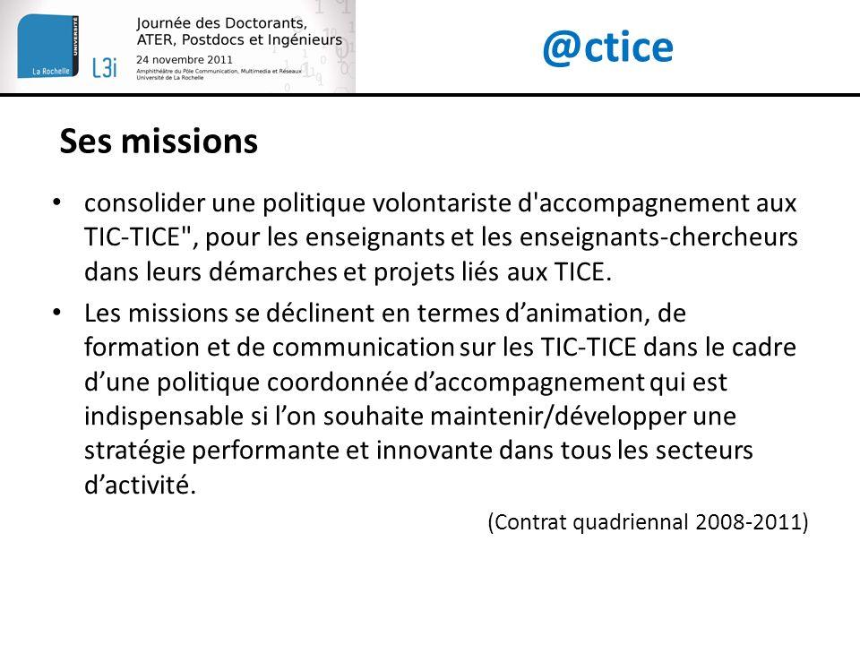 @ctice consolider une politique volontariste d accompagnement aux TIC-TICE , pour les enseignants et les enseignants-chercheurs dans leurs démarches et projets liés aux TICE.