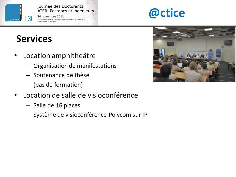 @ctice Services Location amphithéâtre – Organisation de manifestations – Soutenance de thèse – (pas de formation) Location de salle de visioconférence – Salle de 16 places – Système de visioconférence Polycom sur IP