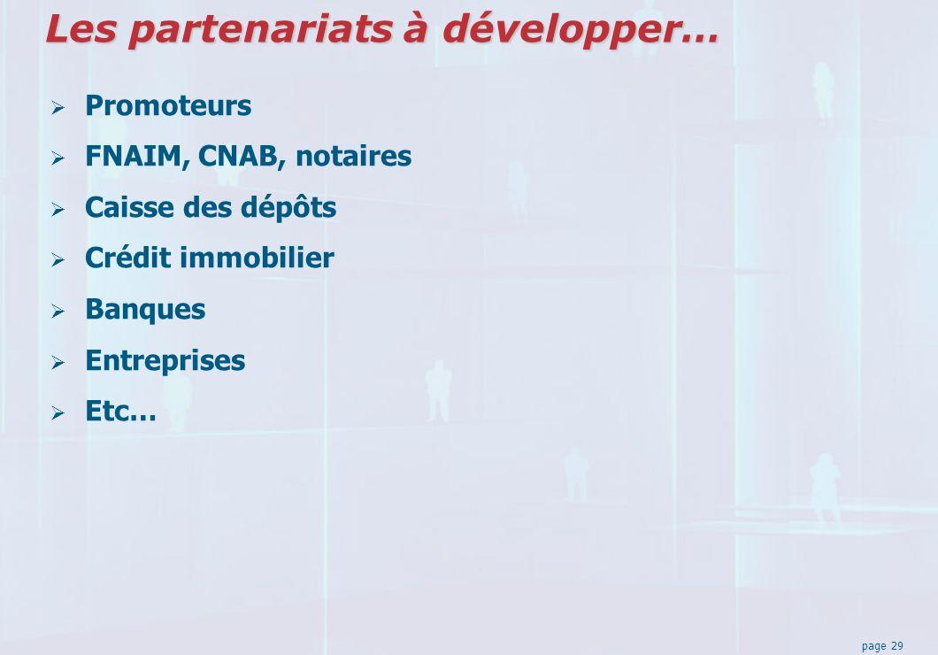 page 29 Les partenariats à développer… Promoteurs FNAIM, CNAB, notaires Caisse des dépôts Crédit immobilier Banques Entreprises Etc…