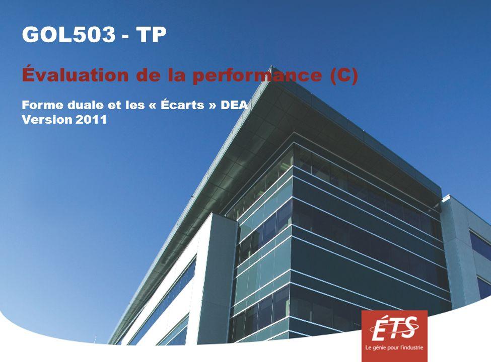 GOL503 - TP Évaluation de la performance (C) Forme duale et les « Écarts » DEA Version 2011