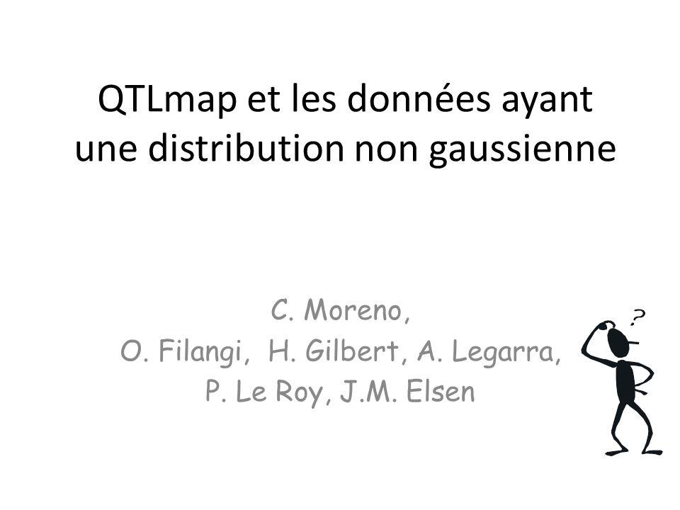 QTLmap et les données ayant une distribution non gaussienne C. Moreno, O. Filangi, H. Gilbert, A. Legarra, P. Le Roy, J.M. Elsen