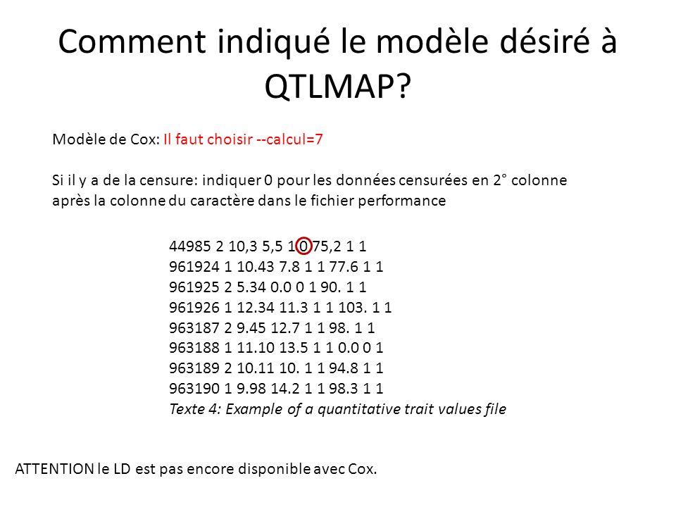 Comment indiqué le modèle désiré à QTLMAP? Modèle de Cox: Il faut choisir --calcul=7 Si il y a de la censure: indiquer 0 pour les données censurées en