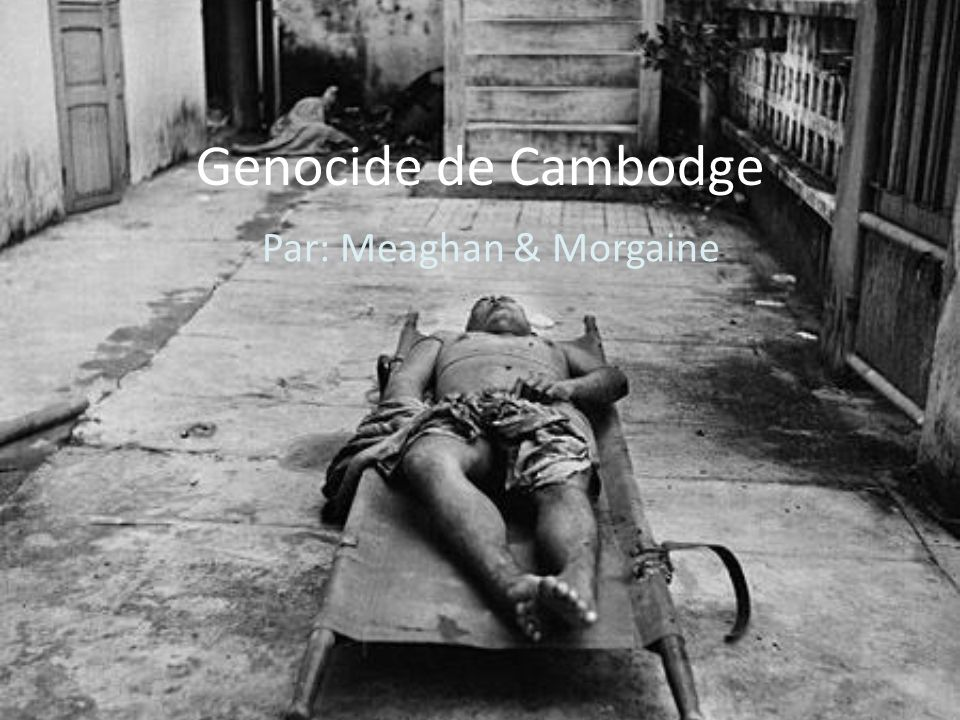 Genocide de Cambodge Par: Meaghan & Morgaine