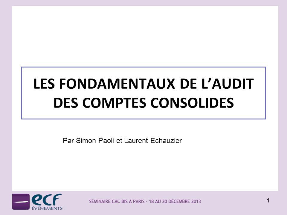 LES FONDAMENTAUX DE LAUDIT DES COMPTES CONSOLIDES 1 Par Simon Paoli et Laurent Echauzier