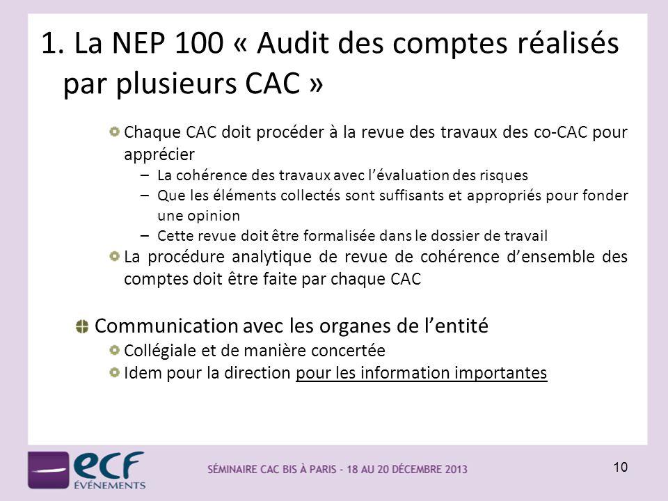 1. La NEP 100 « Audit des comptes réalisés par plusieurs CAC » Chaque CAC doit procéder à la revue des travaux des co-CAC pour apprécier –La cohérence