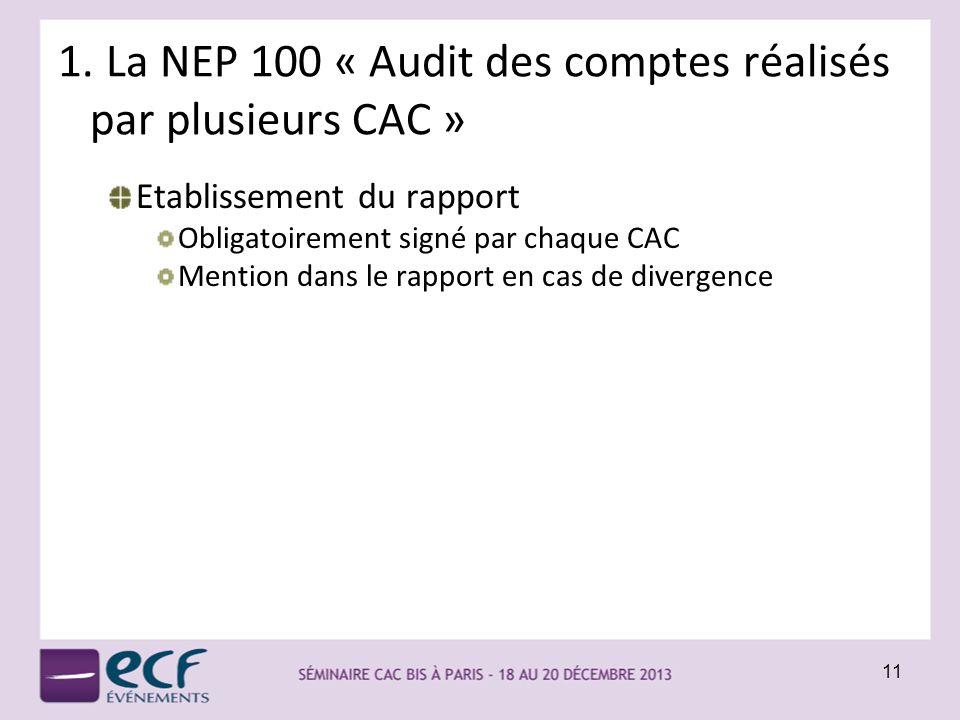 1. La NEP 100 « Audit des comptes réalisés par plusieurs CAC » Etablissement du rapport Obligatoirement signé par chaque CAC Mention dans le rapport e