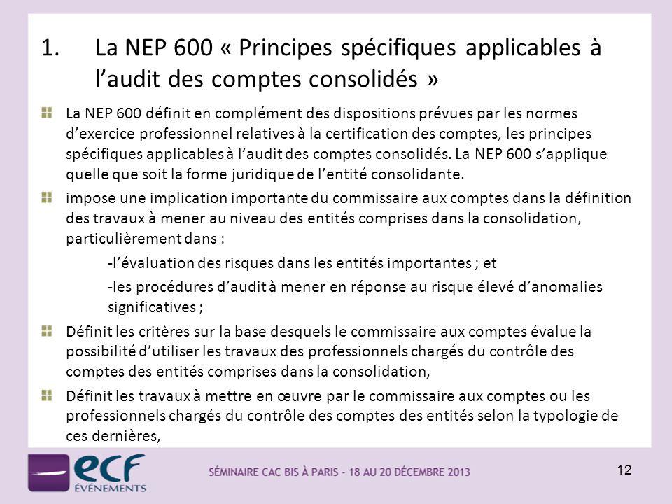 1.La NEP 600 « Principes spécifiques applicables à laudit des comptes consolidés » La NEP 600 définit en complément des dispositions prévues par les n