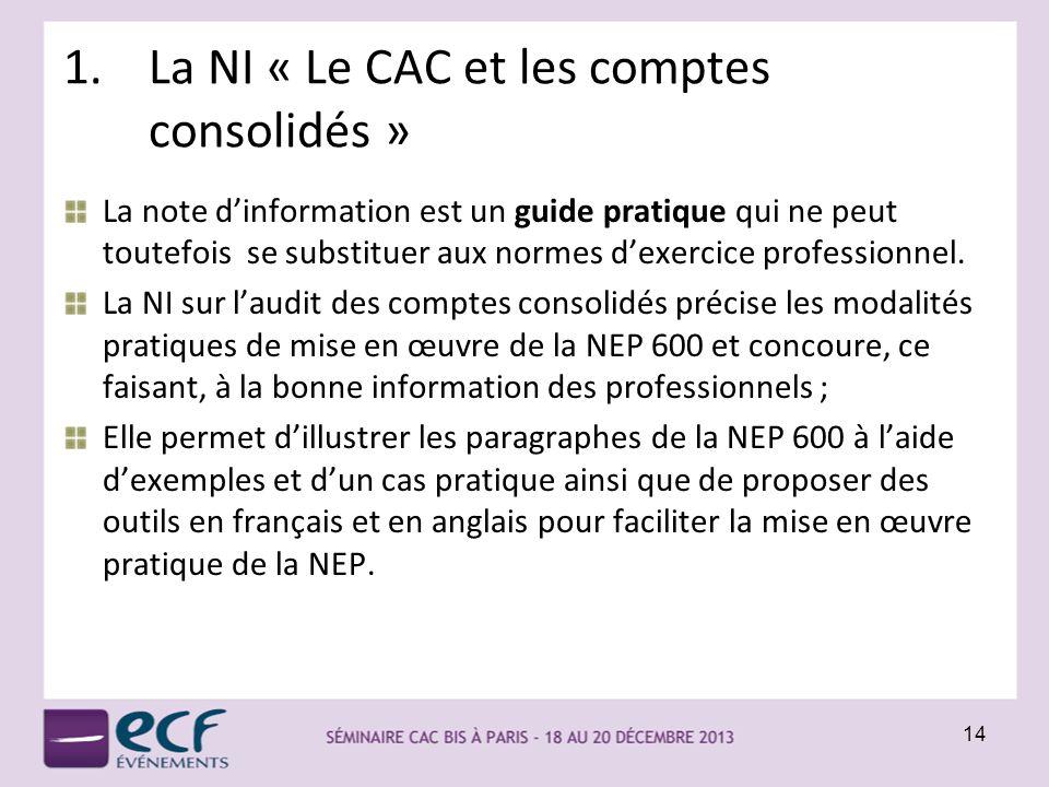 1.La NI « Le CAC et les comptes consolidés » La note dinformation est un guide pratique qui ne peut toutefois se substituer aux normes dexercice profe