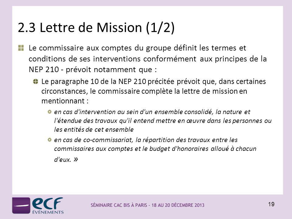 2.3 Lettre de Mission (1/2) Le commissaire aux comptes du groupe définit les termes et conditions de ses interventions conformément aux principes de l