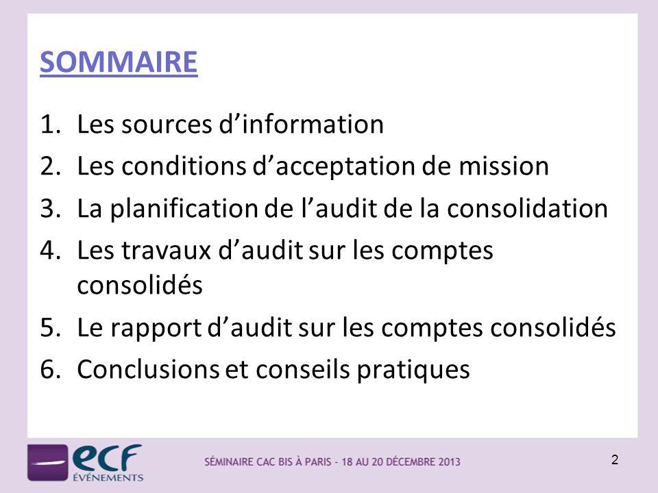 SOMMAIRE 1.Les sources dinformation 2.Les conditions dacceptation de mission 3.La planification de laudit de la consolidation 4.Les travaux daudit sur