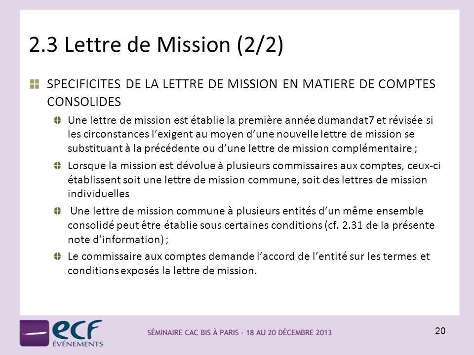 2.3 Lettre de Mission (2/2) SPECIFICITES DE LA LETTRE DE MISSION EN MATIERE DE COMPTES CONSOLIDES Une lettre de mission est établie la première année