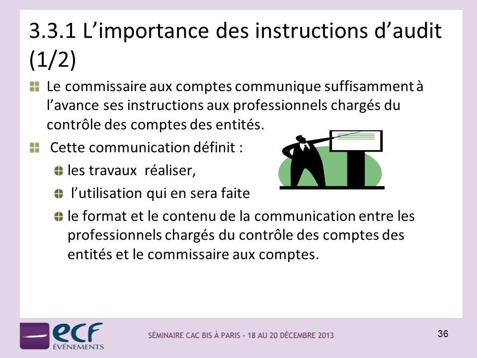3.3.1 Limportance des instructions daudit (1/2) Le commissaire aux comptes communique suffisamment à lavance ses instructions aux professionnels charg