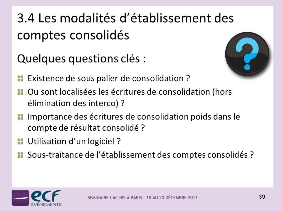 3.4 Les modalités détablissement des comptes consolidés Quelques questions clés : Existence de sous palier de consolidation ? Ou sont localisées les é