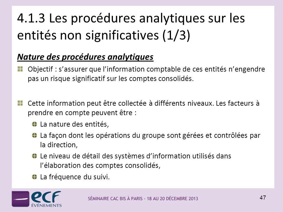 4.1.3 Les procédures analytiques sur les entités non significatives (1/3) Nature des procédures analytiques Objectif : sassurer que linformation compt