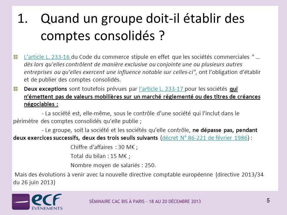1.Quand un groupe doit-il établir des comptes consolidés ? Larticle L. 233-16 Larticle L. 233-16 du Code du commerce stipule en effet que les sociétés