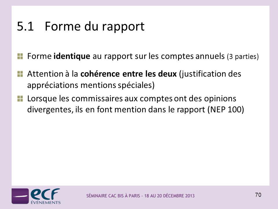 5.1Forme du rapport 70 Forme identique au rapport sur les comptes annuels (3 parties) Attention à la cohérence entre les deux (justification des appré
