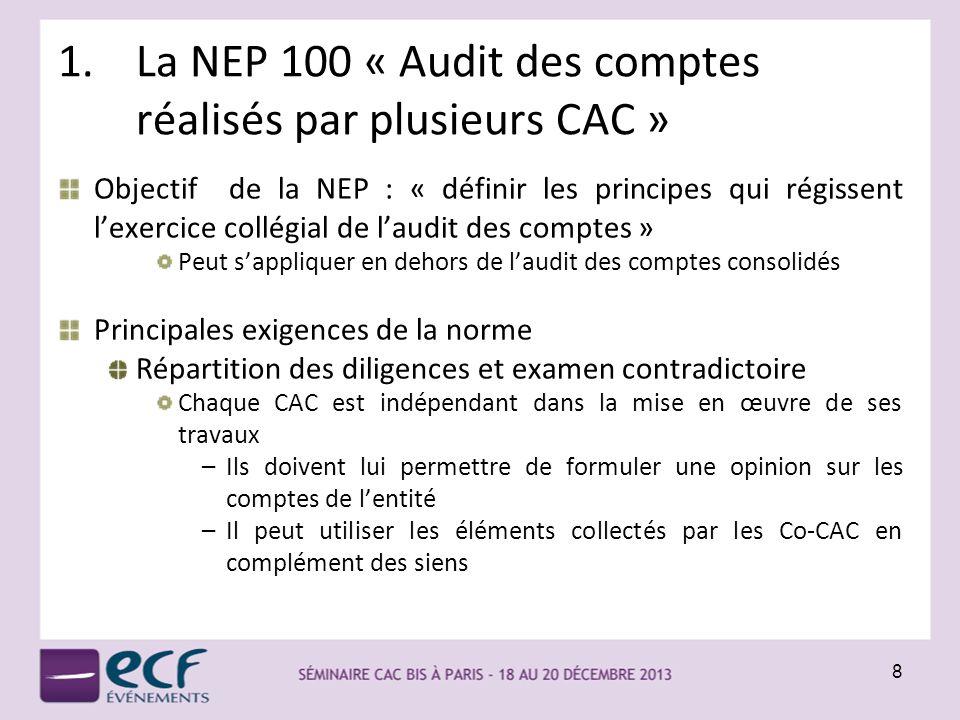 1.La NEP 100 « Audit des comptes réalisés par plusieurs CAC » Objectif de la NEP : « définir les principes qui régissent lexercice collégial de laudit