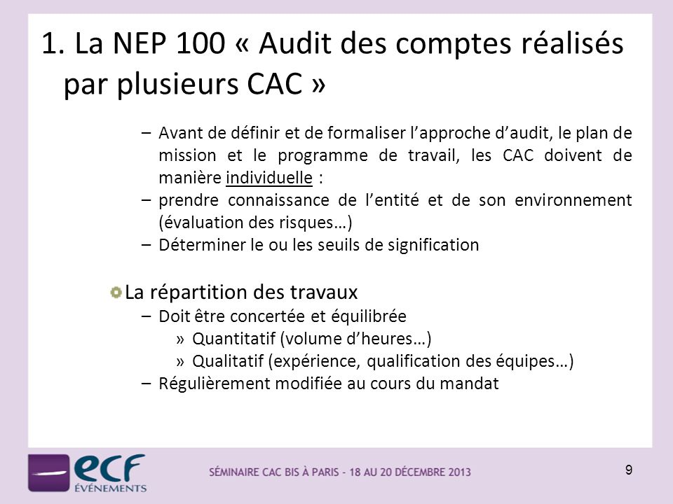 1. La NEP 100 « Audit des comptes réalisés par plusieurs CAC » –Avant de définir et de formaliser lapproche daudit, le plan de mission et le programme