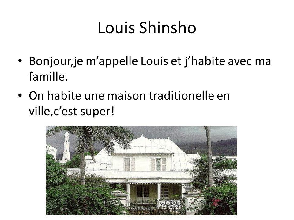Louis Shinsho Bonjour,je mappelle Louis et jhabite avec ma famille. On habite une maison traditionelle en ville,cest super!