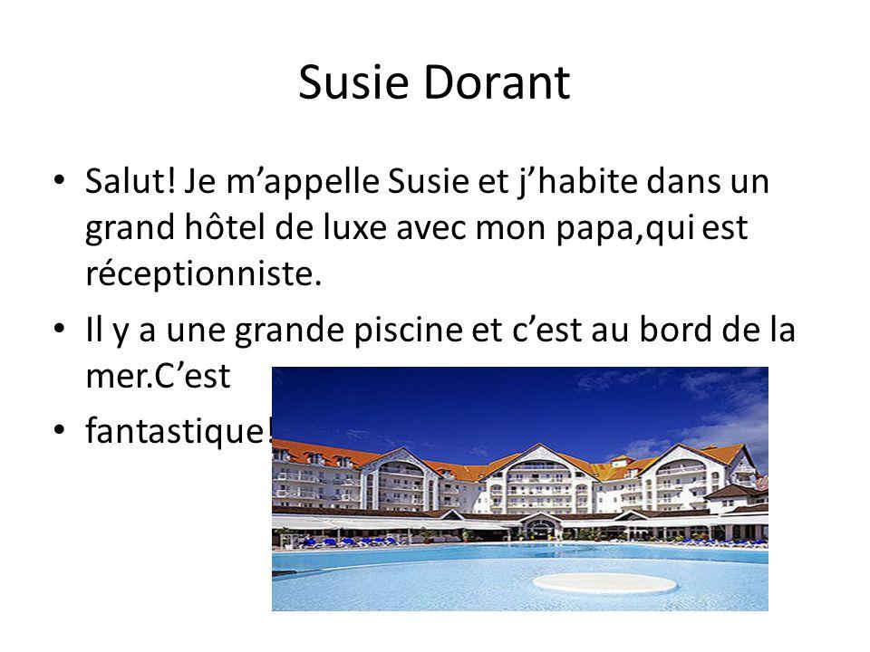 Susie Dorant Salut! Je mappelle Susie et jhabite dans un grand hôtel de luxe avec mon papa,qui est réceptionniste. Il y a une grande piscine et cest a