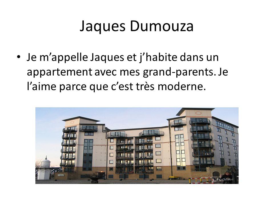 Jaques Dumouza Je mappelle Jaques et jhabite dans un appartement avec mes grand-parents. Je laime parce que cest très moderne.