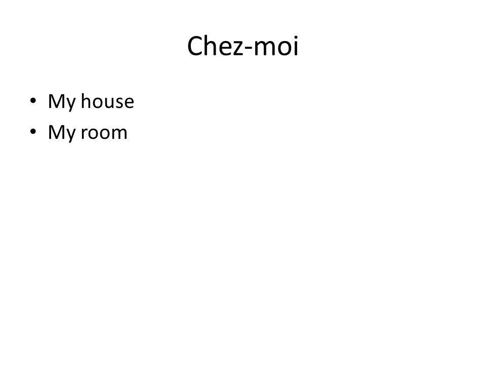 Chez-moi My house My room