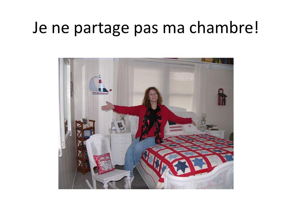 Je ne partage pas ma chambre!