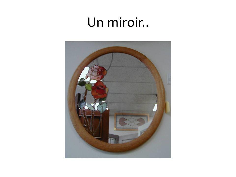 Un miroir..