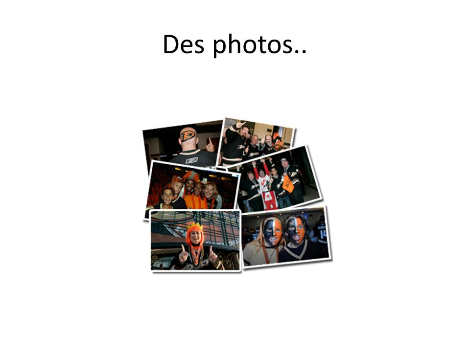 Des photos..