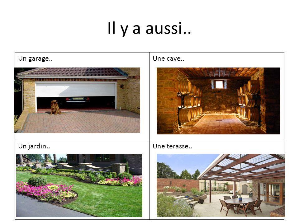 Il y a aussi.. Un garage..Une cave.. Un jardin..Une terasse..