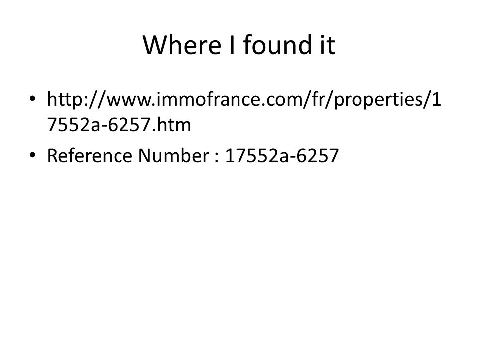 Where I found it http://www.immofrance.com/fr/properties/1 7552a-6257.htm Reference Number : 17552a-6257