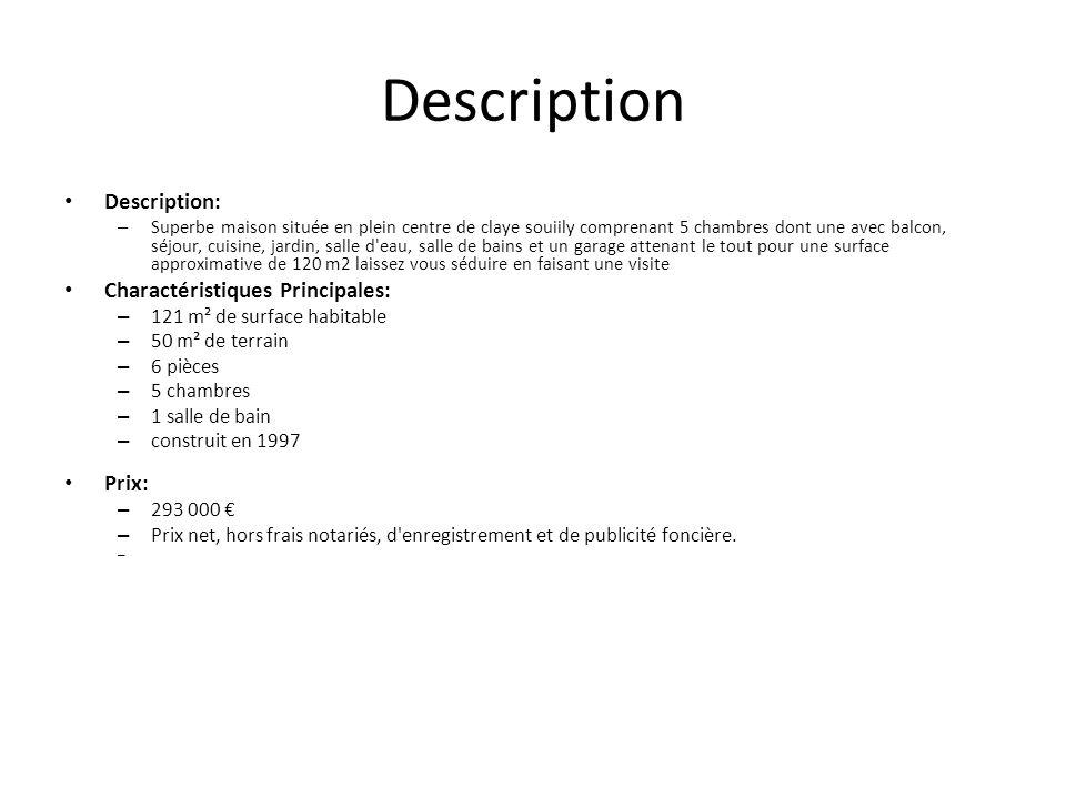 Description Description: – Superbe maison située en plein centre de claye souiily comprenant 5 chambres dont une avec balcon, séjour, cuisine, jardin, salle d eau, salle de bains et un garage attenant le tout pour une surface approximative de 120 m2 laissez vous séduire en faisant une visite Charactéristiques Principales: – 121 m² de surface habitable – 50 m² de terrain – 6 pièces – 5 chambres – 1 salle de bain – construit en 1997 Prix: – 293 000 – Prix net, hors frais notariés, d enregistrement et de publicité foncière.