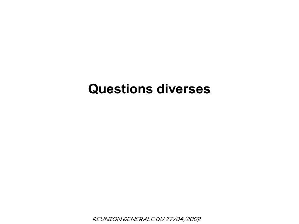 REUNION GENERALE DU 27/04/2009 Questions diverses