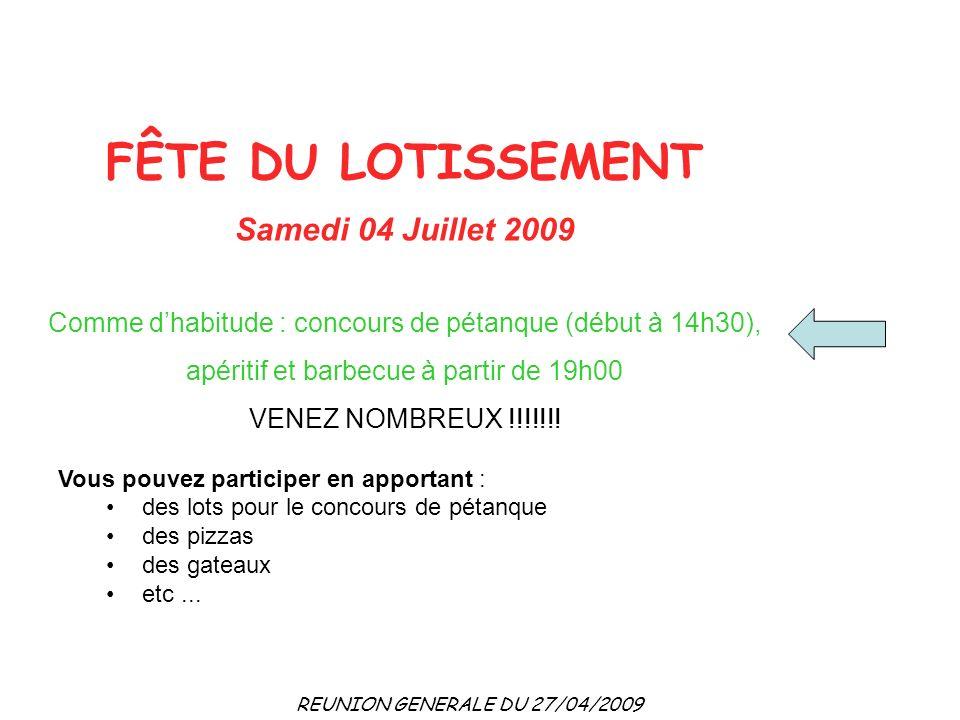 REUNION GENERALE DU 27/04/2009 FÊTE DU LOTISSEMENT Samedi 04 Juillet 2009 Comme dhabitude : concours de pétanque (début à 14h30), apéritif et barbecue à partir de 19h00 VENEZ NOMBREUX !!!!!!.
