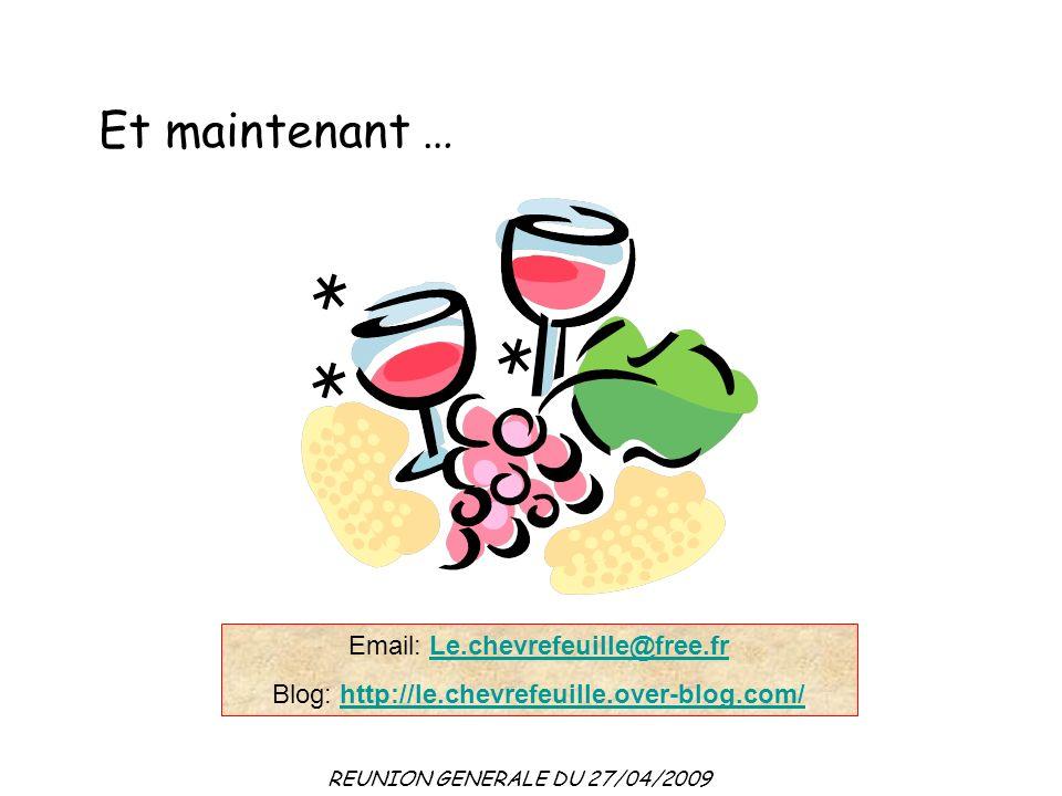 REUNION GENERALE DU 27/04/2009 Et maintenant … Email: Le.chevrefeuille@free.frLe.chevrefeuille@free.fr Blog: http://le.chevrefeuille.over-blog.com/http://le.chevrefeuille.over-blog.com/
