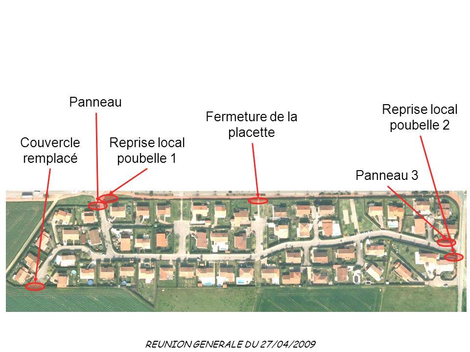 REUNION GENERALE DU 27/04/2009 Fermeture de la placette Reprise local poubelle 1 Reprise local poubelle 2 Couvercle remplacé Panneau Panneau 3