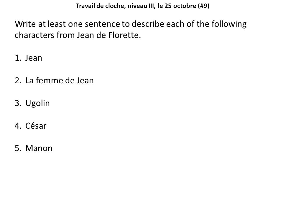 Travail de cloche, niveau III, le 25 octobre (#9) Write at least one sentence to describe each of the following characters from Jean de Florette.