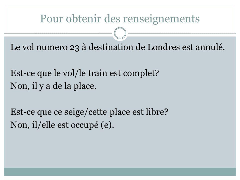 Pour obtenir des renseignements Est-ce que le vol pour Nice est direct? Est-ce que le train pour Marseille est direct? Non, il y a une éscale à Lyon.