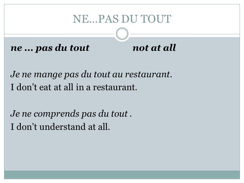 NE…PAS Ne…pasnot Je ne dîne pas au restaurant. (I dont have dinner at a restaurant.) Je naime pas danser. (I dont like to dance.) Je nai pas de papier
