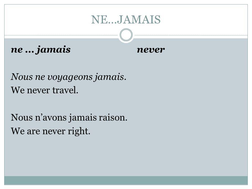 NE…POINT ne... point not formal/literary equivalent of ne...pas Je ne te hais point. I don't hate you.