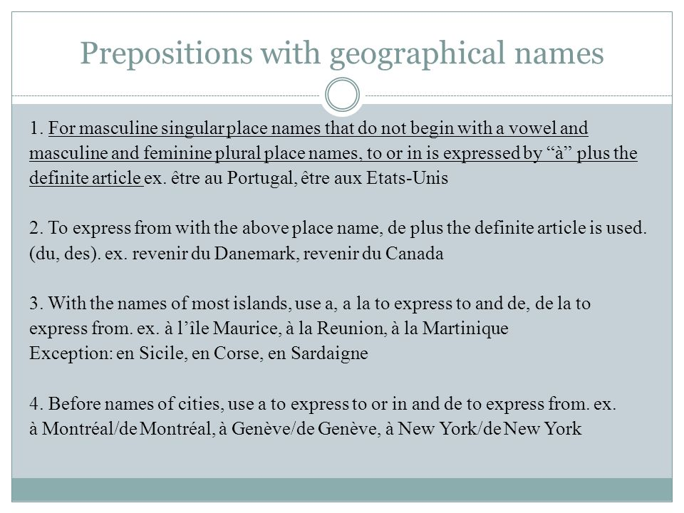 Prepositions with geographical names 1. French use the definite article before names of countries, provinces, regions and continents. ex. la France, l